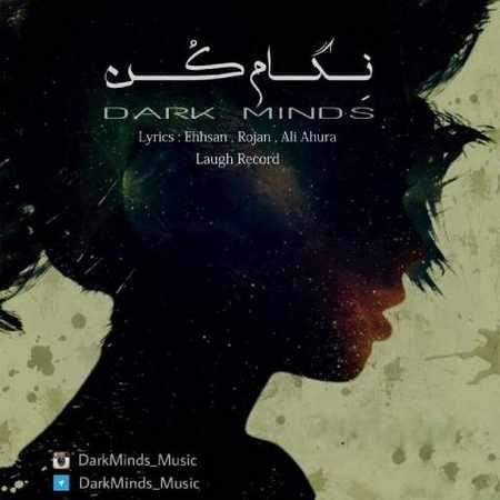 دانلود اهنگ Dark Minds نگام کن